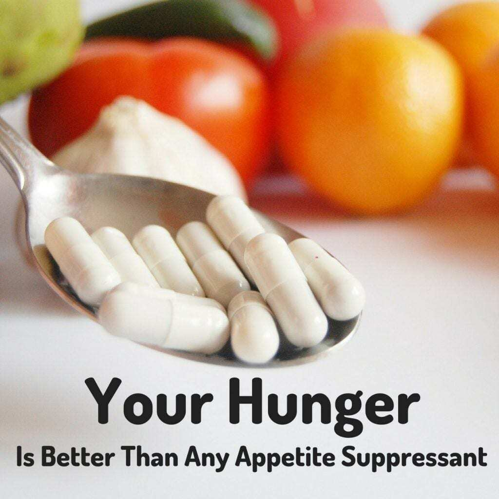 The best over the counter appetite suppressant is your hunger!